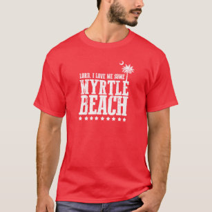 Lord I Love Me Some Myrtle Beach T Shirt