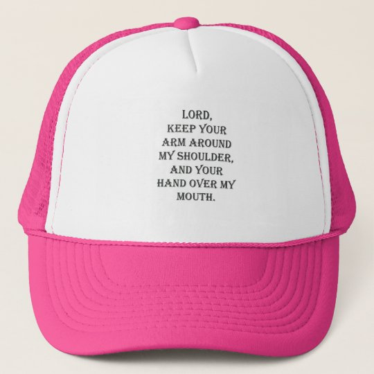 Lord, keep Your arm around my shoulder... Trucker Hat