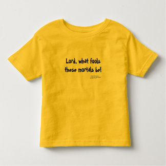 Lord, what fools these mortals be! - Child Tee Shirts