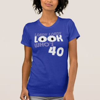 LORDY LORDY LOOK WHO'S 40 Birthday TEE