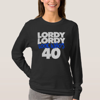 Lordy Lordy look who's 40 T-Shirt