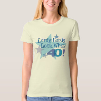 Lordy, Lordy, Look Who's 40! Tees