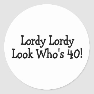 Lordy Lordy Looks Whos 40 Classic Round Sticker