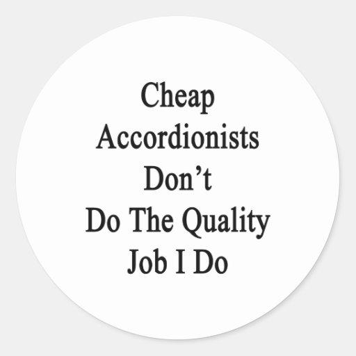 Los acordeonistas baratos no hacen el trabajo de pegatina redonda