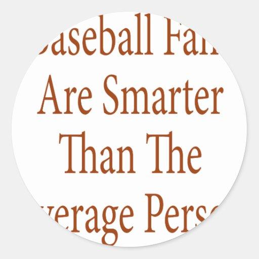 Los aficionados al béisbol son más elegantes que pegatina redonda