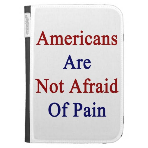 Los americanos no tienen miedo de dolor