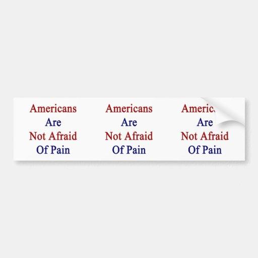 Los americanos no tienen miedo de dolor pegatina de parachoque