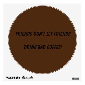 ¡Los amigos no dejan a amigos beber el mún café! Vinilo Adhesivo