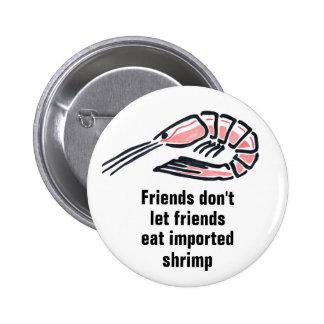 Los amigos no dejan a amigos comer el camarón impo pin redondo de 2 pulgadas