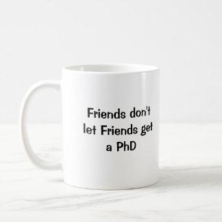 Los amigos no dejan a amigos conseguir un PhD Taza Básica Blanca