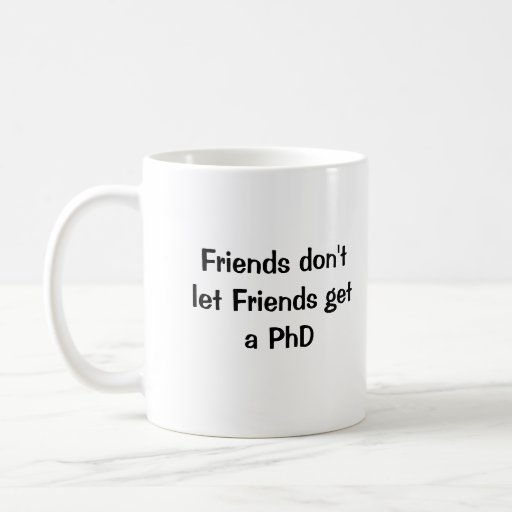 Los amigos no dejan a amigos conseguir un PhD Taza