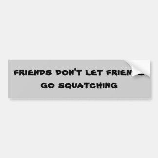 Los amigos no dejan a amigos ir Squatching Pegatina Para Auto