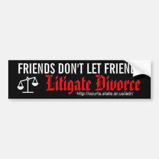 Los amigos no dejan a amigos litigar divorcio etiqueta de parachoque