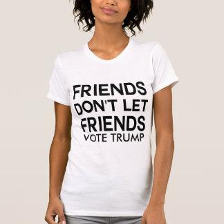 Los amigos no dejan a amigos VOTAR EL TRIUNFO o Camisas