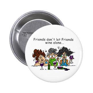 Los amigos no dejan el vino de los amigos solament pin redondo de 2 pulgadas