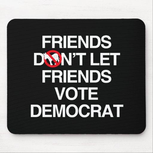Los AMIGOS NO DEJAN el VOTO DEMOCRAT.png de los AM Mousepad