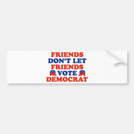 Los amigos no dejan el voto Demócrata de los amigo Pegatina De Parachoque