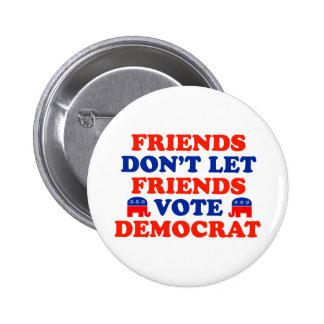 Los amigos no dejan el voto Demócrata de los amigo Pin Redondo De 2 Pulgadas