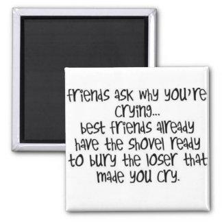 Los amigos preguntan porqué usted está llorando… imán cuadrado