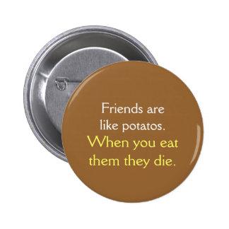 Los amigos son como potatos pin redondo de 2 pulgadas