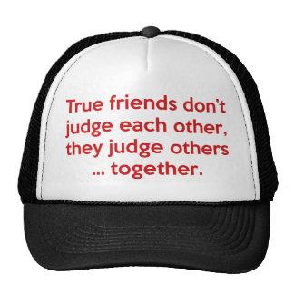 Los amigos verdaderos no hacen, ellos juzgan otros gorra