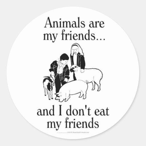 Los animales son mis amigos. .and que yo no como a pegatina redonda