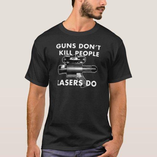 Los armas no matan a gente. el laser hace playera
