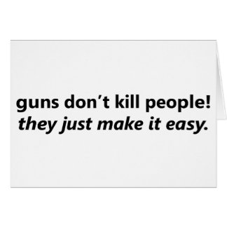 Los armas no matan a gente, ellos apenas lo hacen tarjeta de felicitación