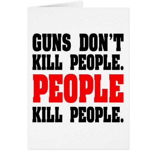 Los armas no matan a gente. Gente de la matanza de Tarjeta De Felicitación