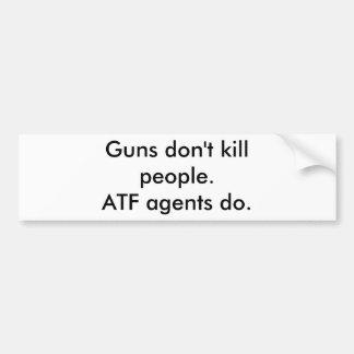 Los armas no matan a gente. Los agentes del ATF ha Pegatina Para Auto
