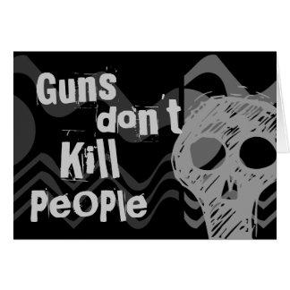 Los armas no matan a la gente, gente de la matanza tarjeta de felicitación