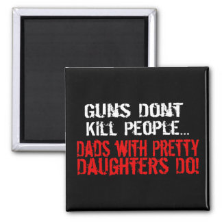 Los armas no matan a la gente, papá divertido/hija imán cuadrado