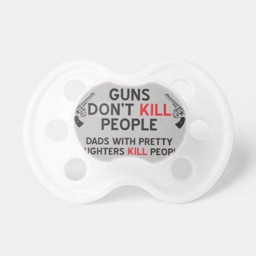 los armas no matan a papás de la gente con las hij chupete de bebé