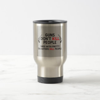 los armas no matan a papás de la gente con las hij taza de café
