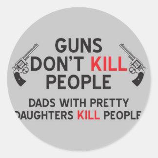 los armas no matan a papás de la gente con las pegatina redonda