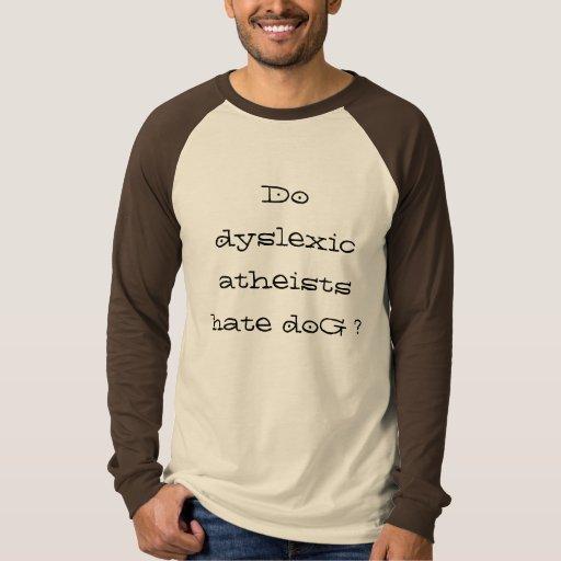 ¿Los ateos del disléxico odian el perro? Playera