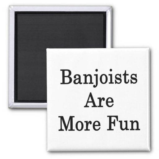Los Banjoists son más diversión Imanes Para Frigoríficos