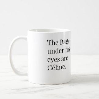 Los bolsos debajo de mis ojos son Celine Taza