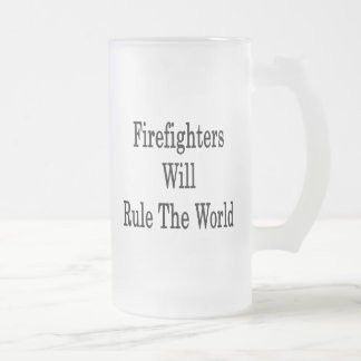Los bomberos gobernarán el mundo taza