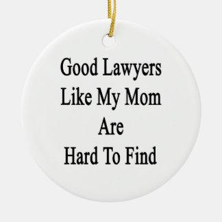 Los buenos abogados como mi mamá son duros de adorno redondo de cerámica