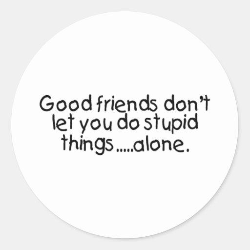 Los buenos amigos no le dejan hacen cosas pegatina redonda