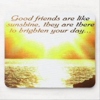 Los buenos amigos son como mousead de la sol tapetes de raton