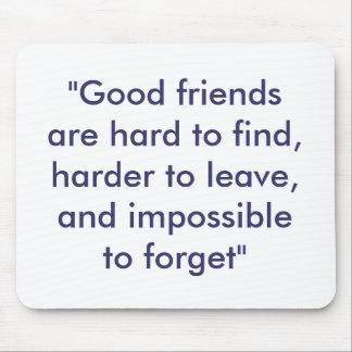 """Los """"buenos amigos son duros de encontrar, más dur tapete de ratón"""