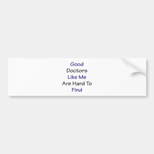 Los buenos doctores Like Me Are Hard de encontrar Pegatina Para Auto