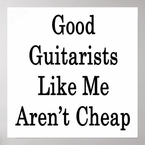 Los buenos guitarristas como mí no son baratos póster