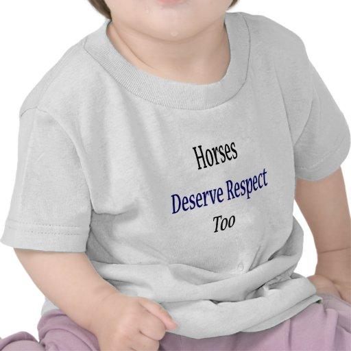 Los caballos merecen respecto también camiseta