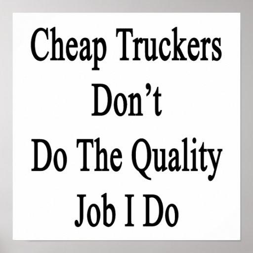 Los camioneros baratos no hacen el trabajo de la c posters