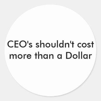 Los CEOs no deben costar más que un dólar Pegatina Redonda