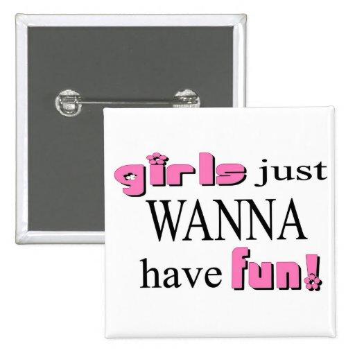 Los chicas apenas quieren divertirse pin cuadrada 5 cm