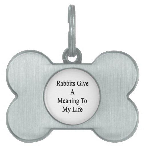 Los conejos dan un significado a mi vida placas de nombre de mascota